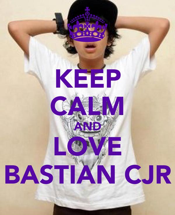 KEEP CALM AND LOVE BASTIAN CJR