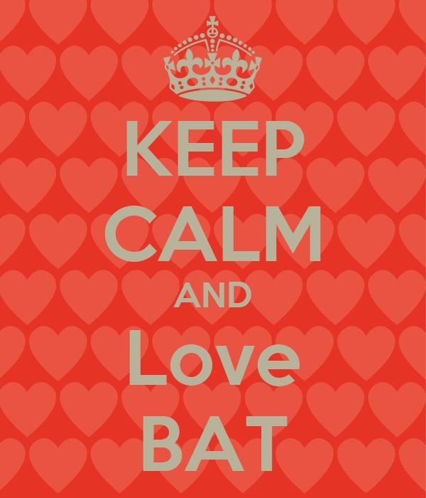 KEEP CALM AND Love BAT