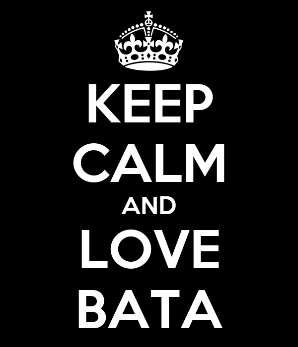 KEEP CALM AND LOVE BATA