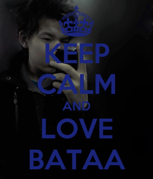 KEEP CALM AND LOVE BATAA
