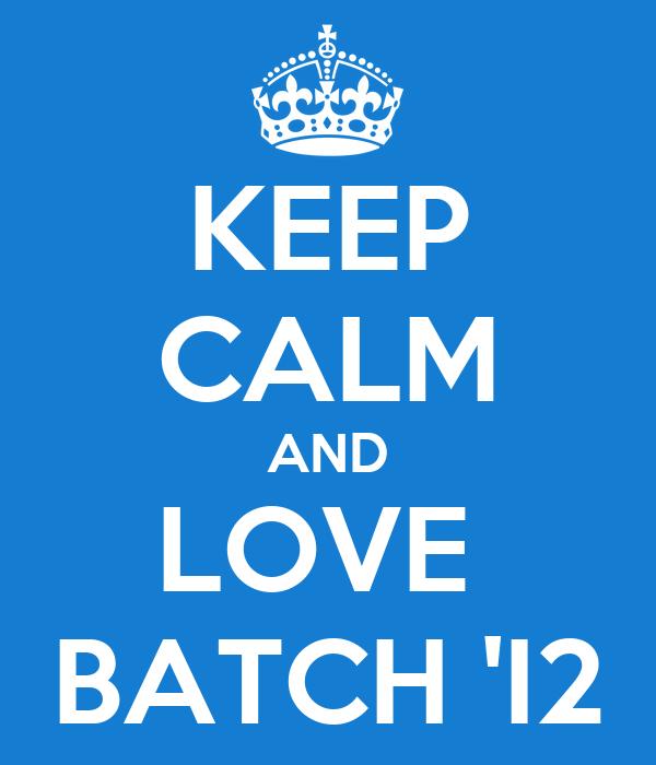KEEP CALM AND LOVE  BATCH 'I2