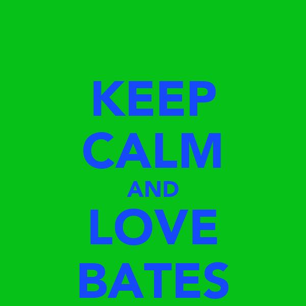 KEEP CALM AND LOVE BATES