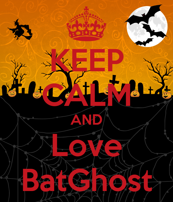 KEEP CALM AND Love BatGhost