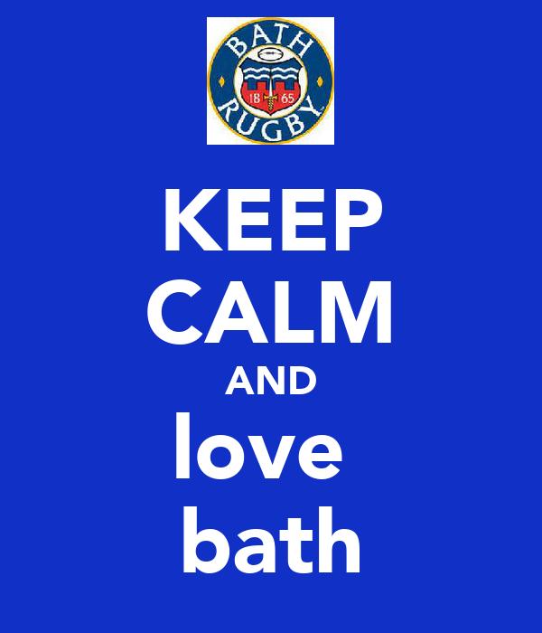 KEEP CALM AND love  bath