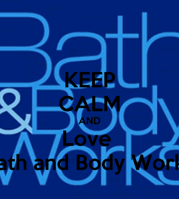 KEEP CALM AND Love  Bath and Body Works