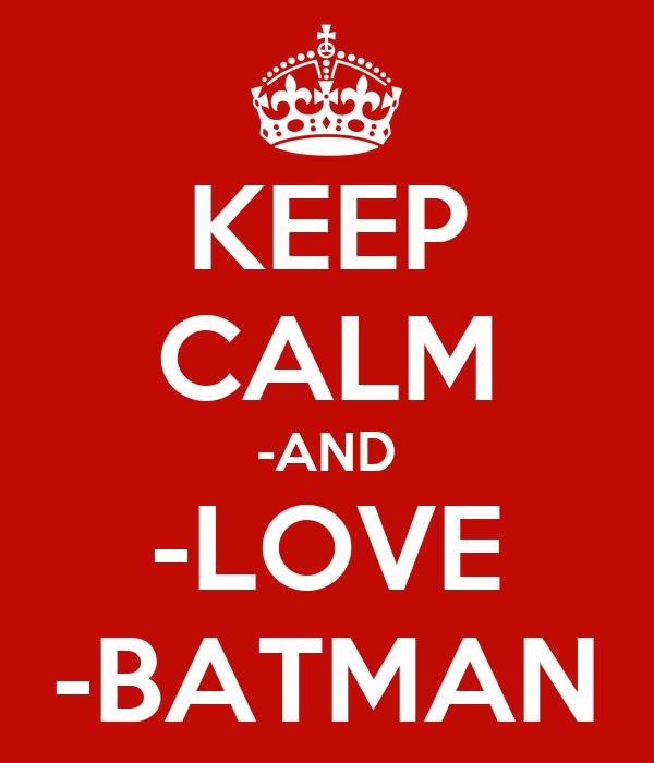 KEEP CALM -AND -LOVE -BATMAN