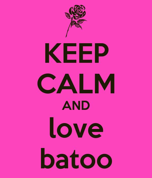 KEEP CALM AND love batoo