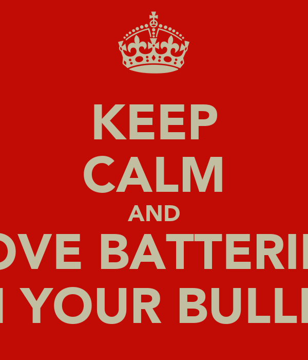 KEEP CALM AND LOVE BATTERIES IN YOUR BULLET