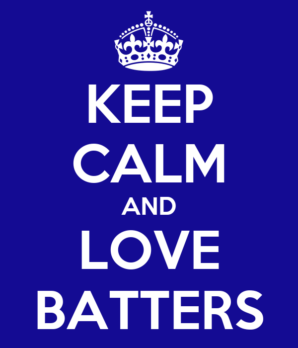 KEEP CALM AND LOVE BATTERS
