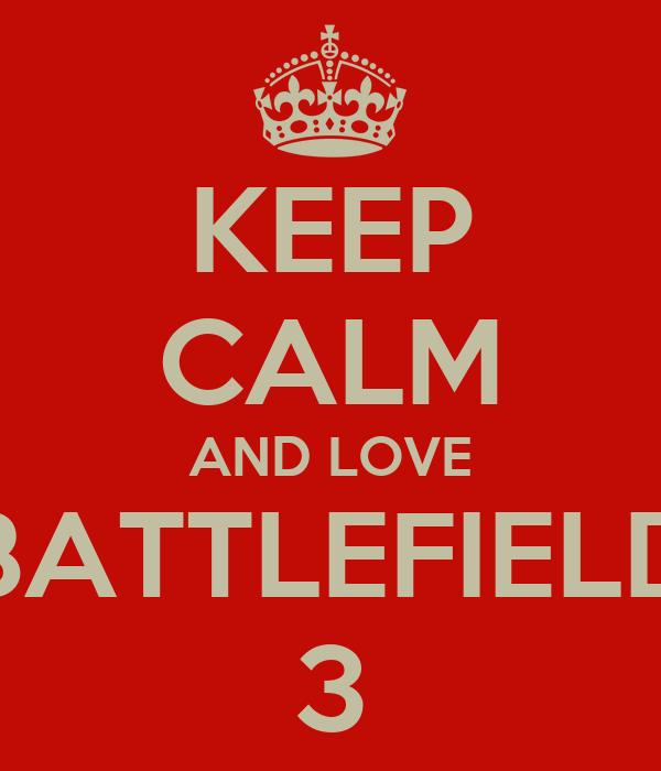 KEEP CALM AND LOVE BATTLEFIELD 3
