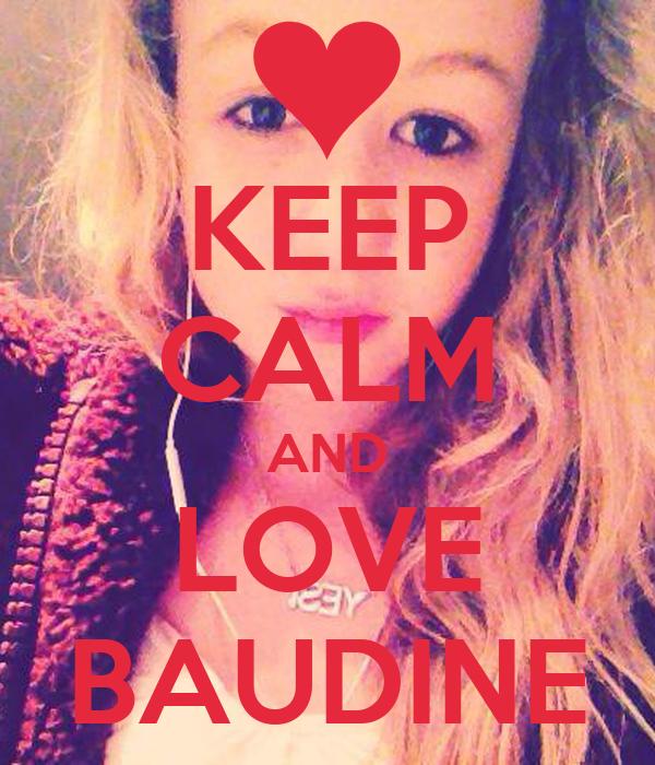KEEP CALM AND LOVE BAUDINE