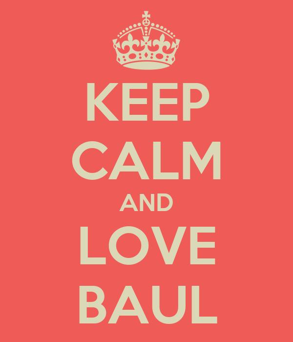 KEEP CALM AND LOVE BAUL