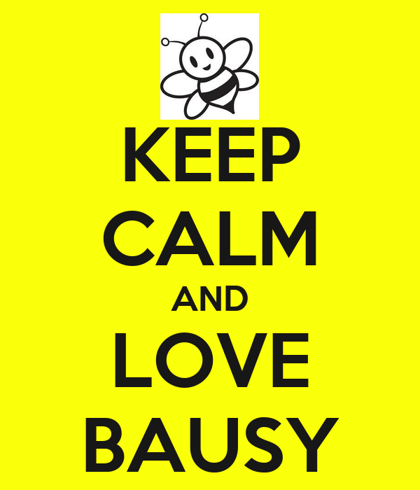 KEEP CALM AND LOVE BAUSY