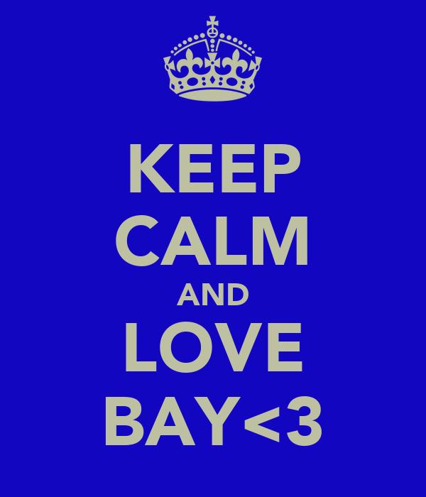 KEEP CALM AND LOVE BAY<3