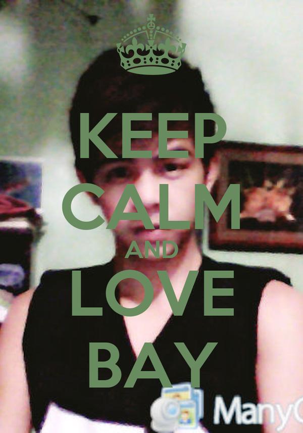 KEEP CALM AND LOVE BAY