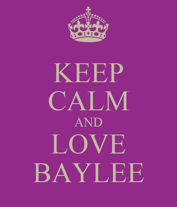 KEEP CALM AND LOVE BAYLEE