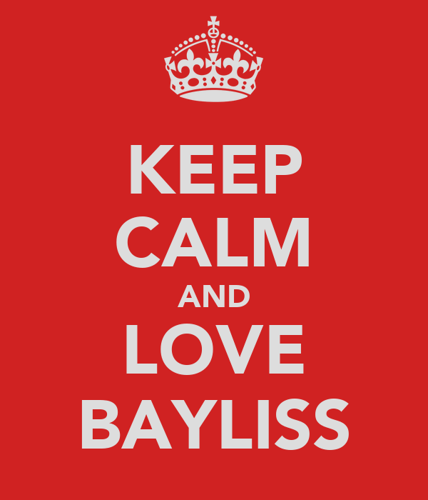 KEEP CALM AND LOVE BAYLISS