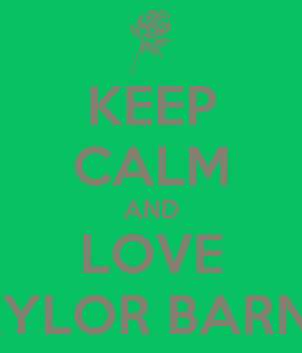 KEEP CALM AND LOVE BAYLOR BARNES