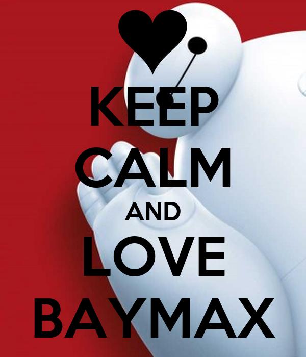 KEEP CALM AND LOVE BAYMAX
