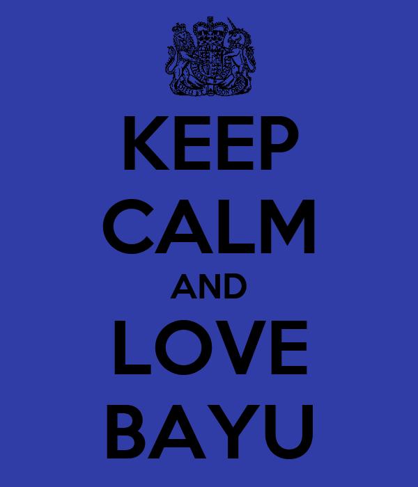 KEEP CALM AND LOVE BAYU