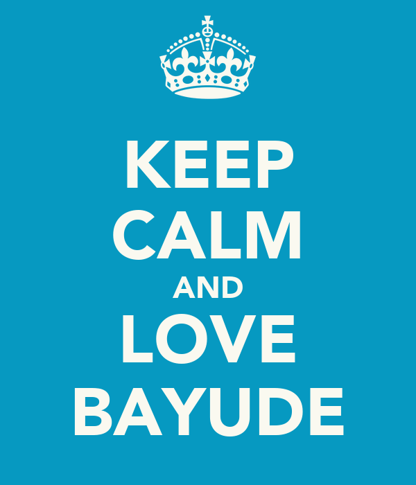 KEEP CALM AND LOVE BAYUDE