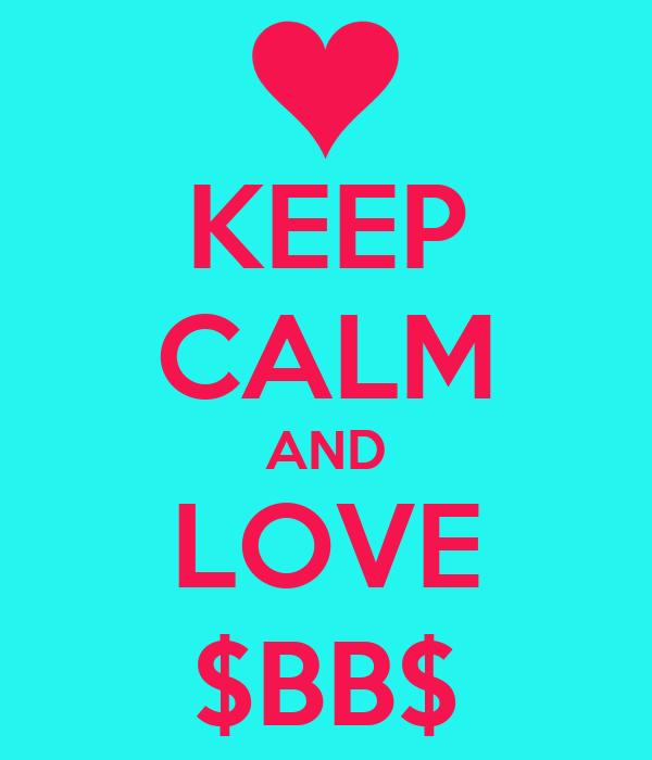 KEEP CALM AND LOVE $BB$