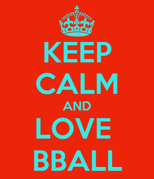 KEEP CALM AND LOVE  BBALL
