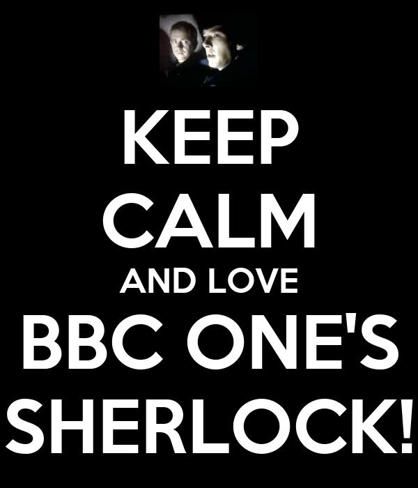 KEEP CALM AND LOVE BBC ONE'S SHERLOCK!