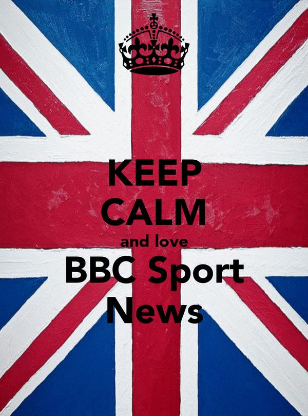 KEEP CALM and love BBC Sport News