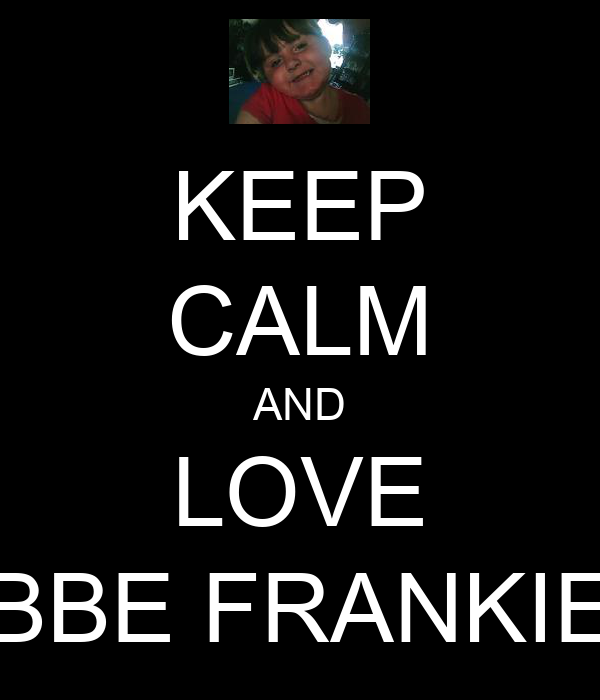 KEEP CALM AND LOVE BBE FRANKIE