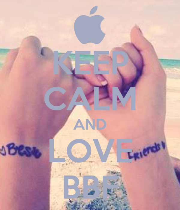 KEEP CALM AND LOVE BBF