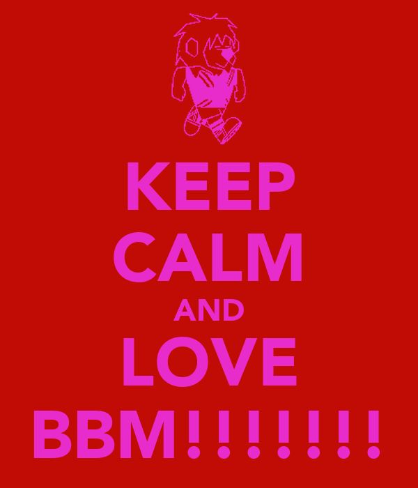 KEEP CALM AND LOVE BBM!!!!!!!