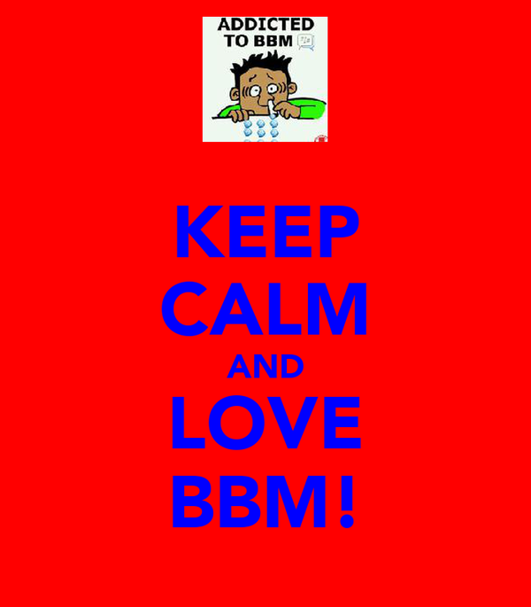 KEEP CALM AND LOVE BBM!
