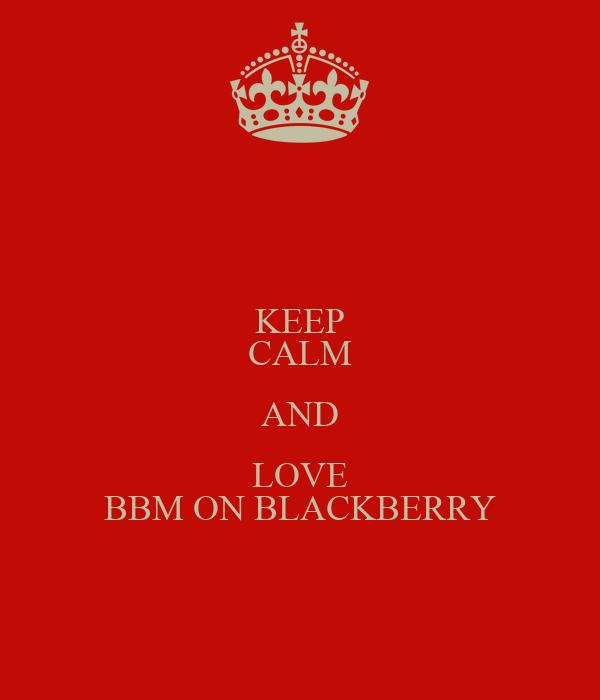 KEEP CALM AND LOVE BBM ON BLACKBERRY