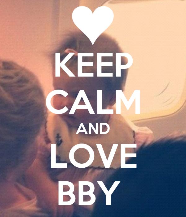 KEEP CALM AND LOVE BBY