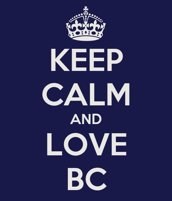 KEEP CALM AND LOVE BC