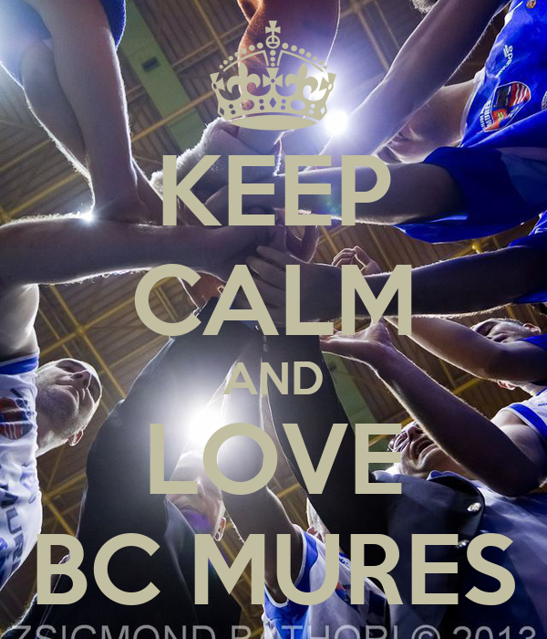 KEEP CALM AND LOVE BC MURES