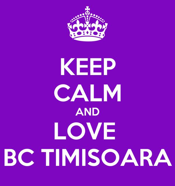 KEEP CALM AND LOVE  BC TIMISOARA