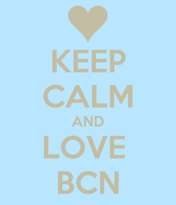 KEEP CALM AND LOVE  BCN