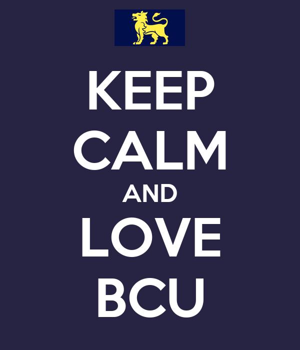 KEEP CALM AND LOVE BCU