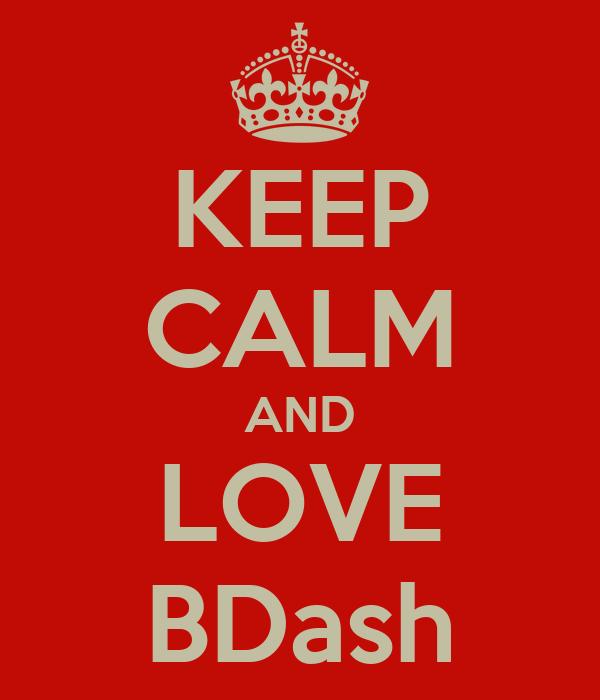 KEEP CALM AND LOVE BDash