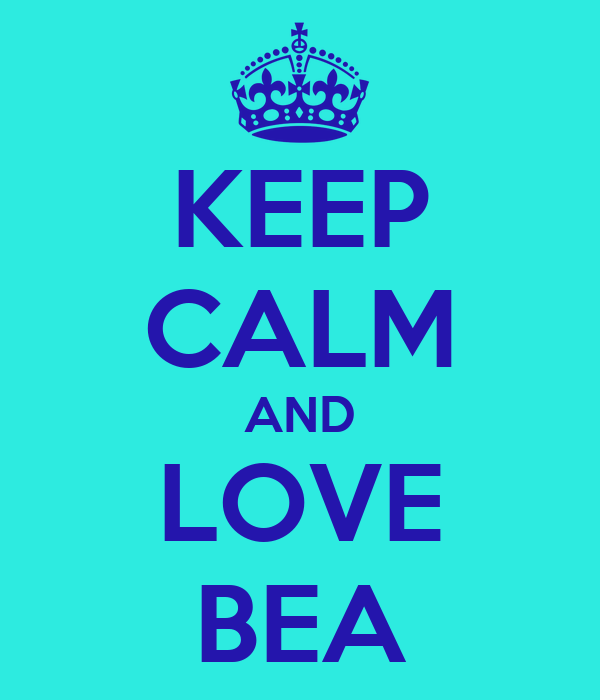 KEEP CALM AND LOVE BEA