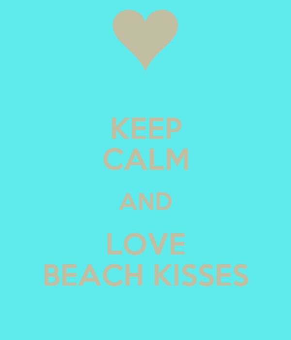 KEEP CALM AND LOVE BEACH KISSES