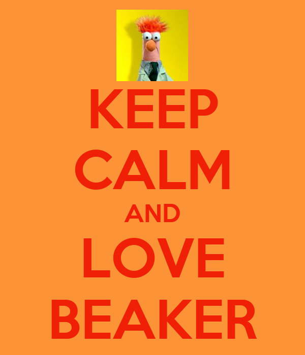 KEEP CALM AND LOVE BEAKER
