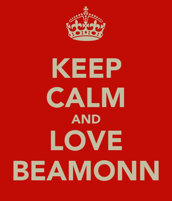 KEEP CALM AND LOVE BEAMONN