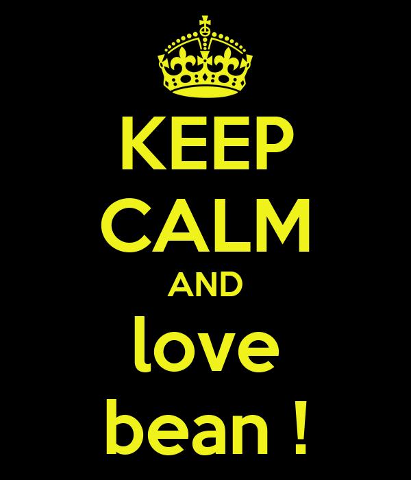 KEEP CALM AND love bean !