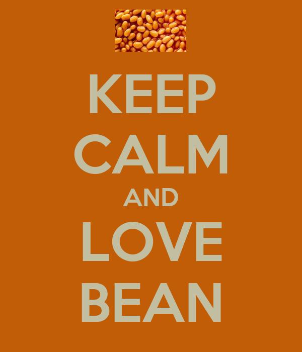 KEEP CALM AND LOVE BEAN