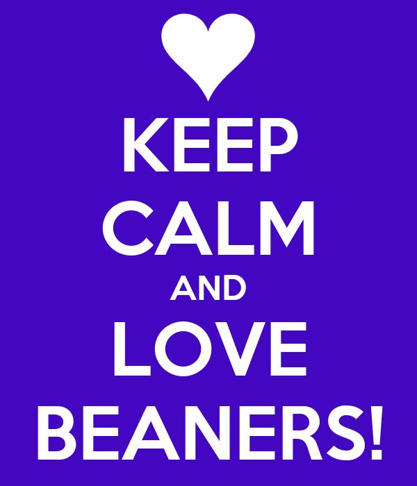 KEEP CALM AND LOVE BEANERS!