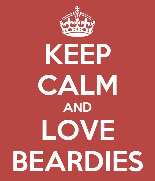 KEEP CALM AND LOVE BEARDIES