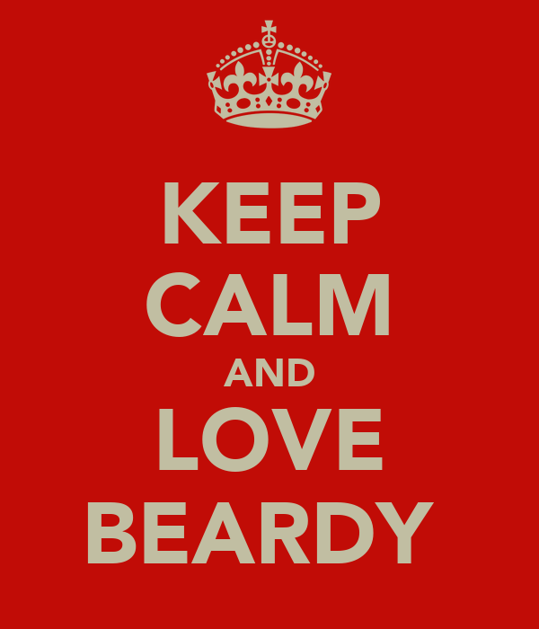 KEEP CALM AND LOVE BEARDY